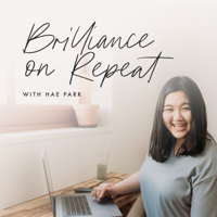 Brilliance on Repeat with Hae Park podcast