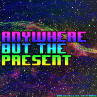 Anywhere But The Present podcast