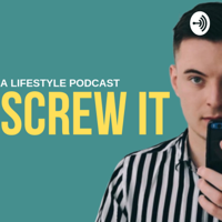 SCREW IT: A Lifestyle Podcast podcast