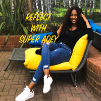 Reflect With SuperAdey podcast