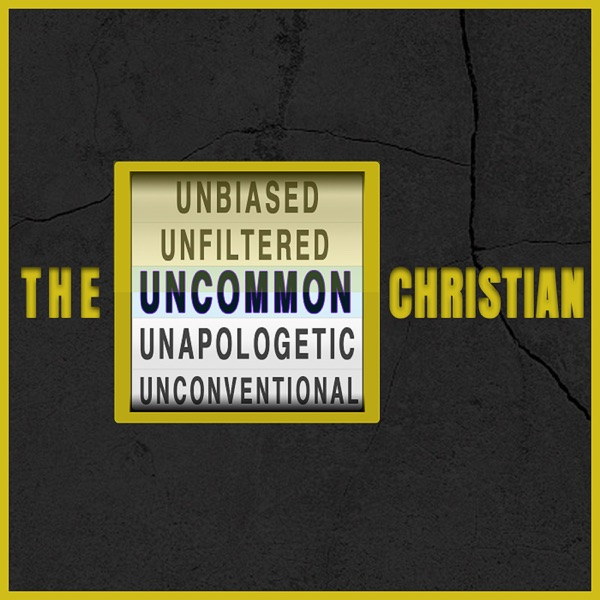 The Uncommon Christian Podcast