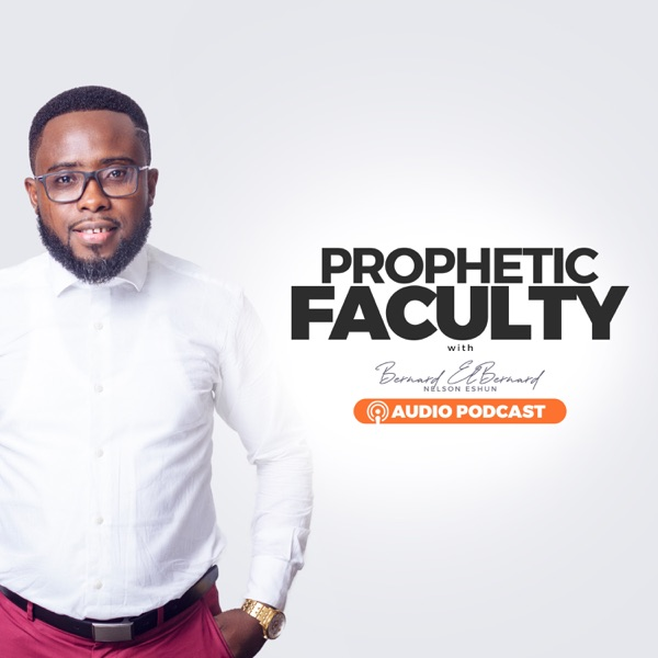 Prophetic Faculty with Bernard Elbernard