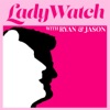 LadyWatch with Ryan & Jason artwork