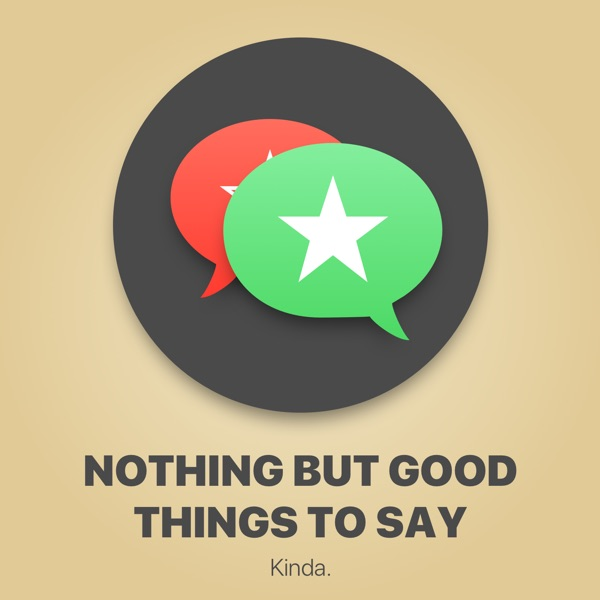Nothing But Good Things to Say
