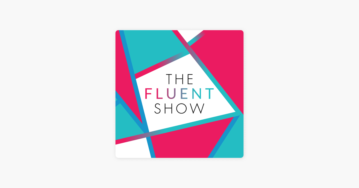 The Fluent Show on Apple Podcasts