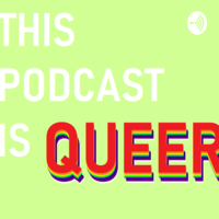 This Podcast Is Queer podcast