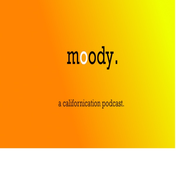 Moody: A Californication Podcast