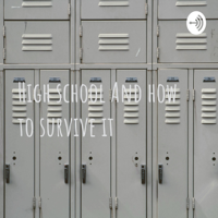 High school And how to survive it podcast