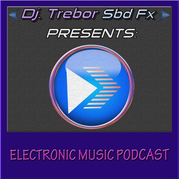 Dj.Trebor Sbd Fx PRESENTS Electronic Music Podcast