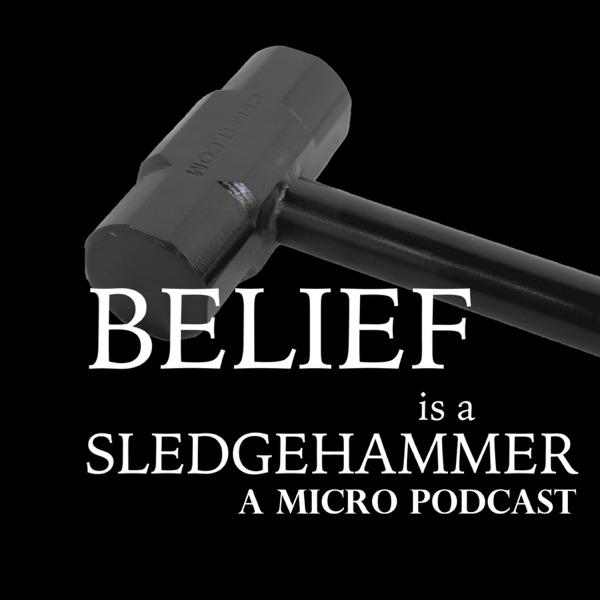 Belief is a Sledgehammer