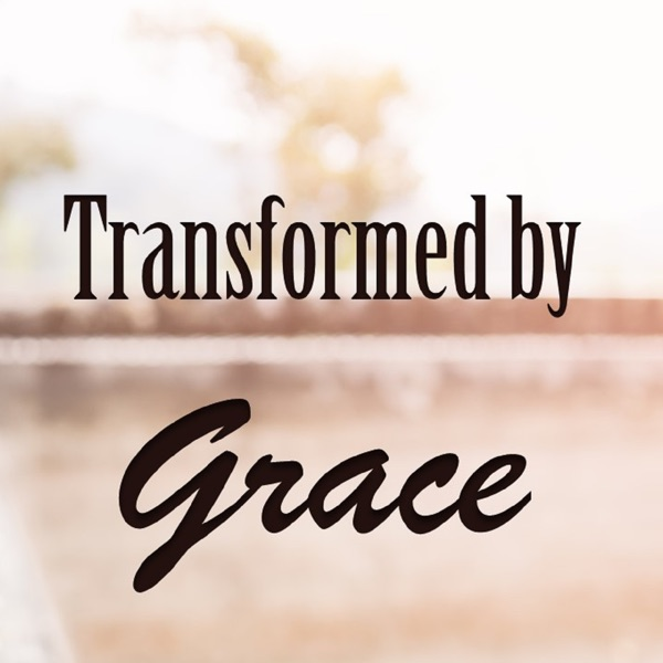 Transformed By Grace Podcast