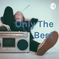Only The Best podcast