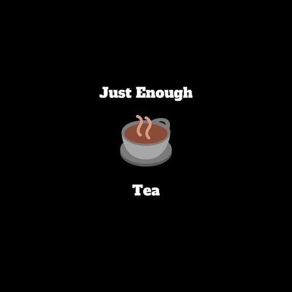 Just Enough Tea