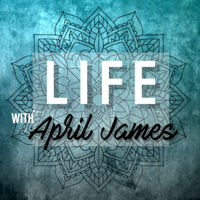 LIFE with April James Podcast podcast