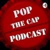 Pop the Cap Podcast