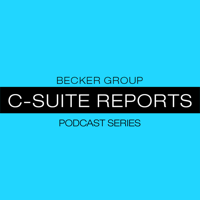 Becker Group C-Suite Reports Podcast Series podcast