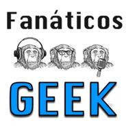 Fanáticos Geek podcast