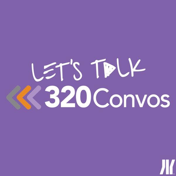 Let's Talk: The 320 Conversations