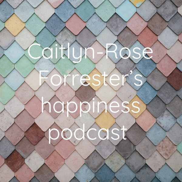 Caitlyn-Rose Forrester's happiness podcast