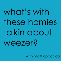 What's With These Homies Talkin' About Weezer podcast