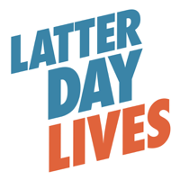 Latter Day Lives - Talking with Latter Day Saints podcast