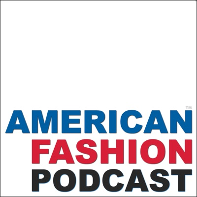 American Fashion Podcast - exploring fashion as an art and business