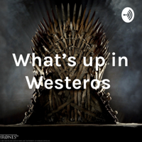 What's up in Westeros podcast