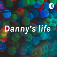 Danny's life podcast