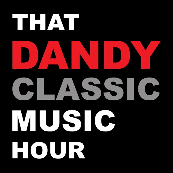Podcast – That Dandy Classic Music Hour