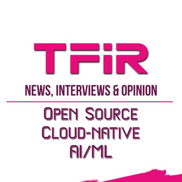 TFIR: Open Source, Cloud Native & AI/ML