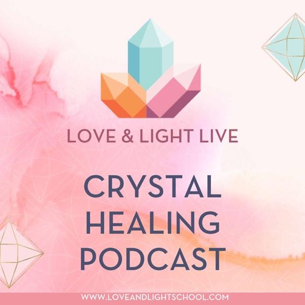 Love & Light Live Crystal Healing Podcast