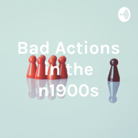 Bad Actions in the 1900s podcast