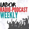 Labor Radio-Podcast Weekly artwork