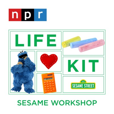 Parenting: Raising Awesome Kids:Life Kit from NPR and Sesame Workshop