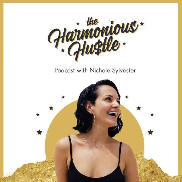 Harmonious Hustle Redefining the Hustle For Soulful Entrepreneurs with Bestselling Author + Success Coach Nichole Sylvester