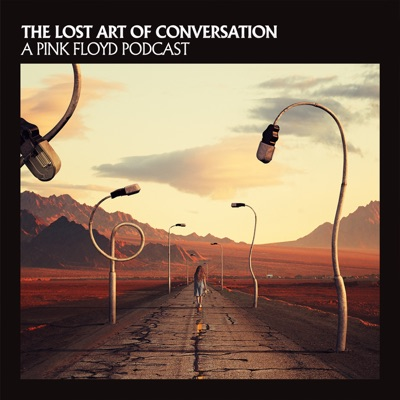 The Lost Art Of Conversation - A Pink Floyd Podcast:Pink Floyd