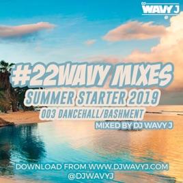 DJ Wavy J's Mixes: #22WAVY MIXES 003 SUMMER STARTER 2019 DANCEHALL