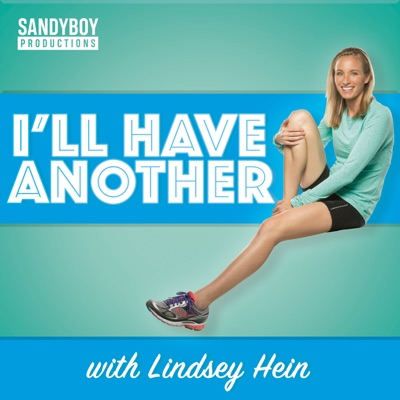 I'll Have Another with Lindsey Hein Podcast:SandyBoy Productions