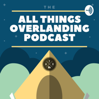 All Things Overlanding Podcast podcast