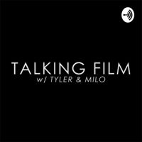 TALKING FILM (w/ Tyler & Milo) podcast