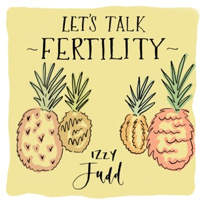 Let's Talk Fertility with Izzy Judd