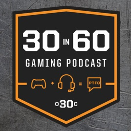 30 in 60 an Over 30 Clan Video Game Podcast on Apple Podcasts