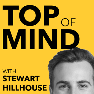 Podcast Title - Top Of Mind with Stewart Hillhouse