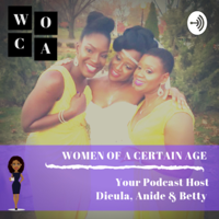 Women Of a Certain Age (WOCA) Podcast podcast