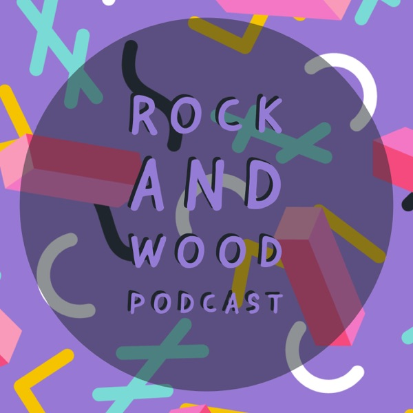 Rock and Wood Podcast
