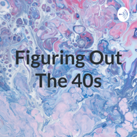 Figuring Out The 40s podcast