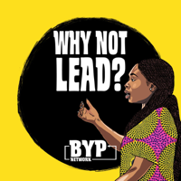Why Not Lead? Podcast by BYP Network podcast