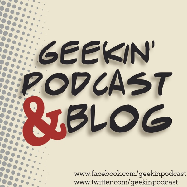 Geekin' Podcast and Blog