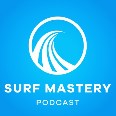 PODCAST - SURF MASTERY:Surf Mastery Podcast