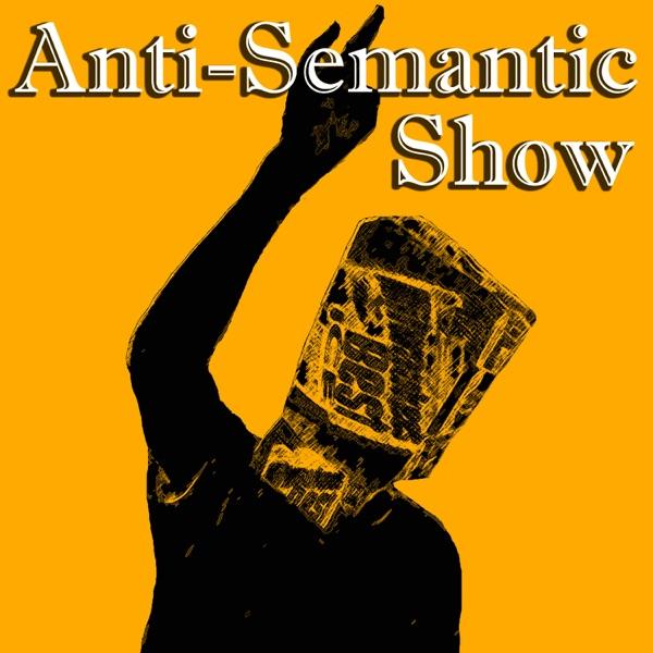 The Anti-Semantic Show